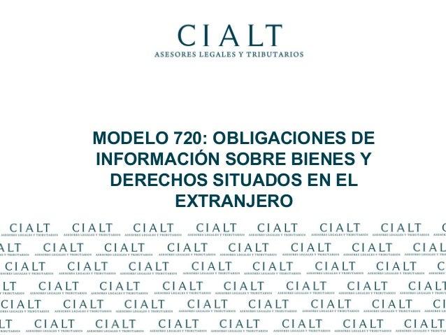 MODELO 720: OBLIGACIONES DE               INFORMACIÓN SOBRE BIENES Y                 DERECHOS SITUADOS EN EL              ...