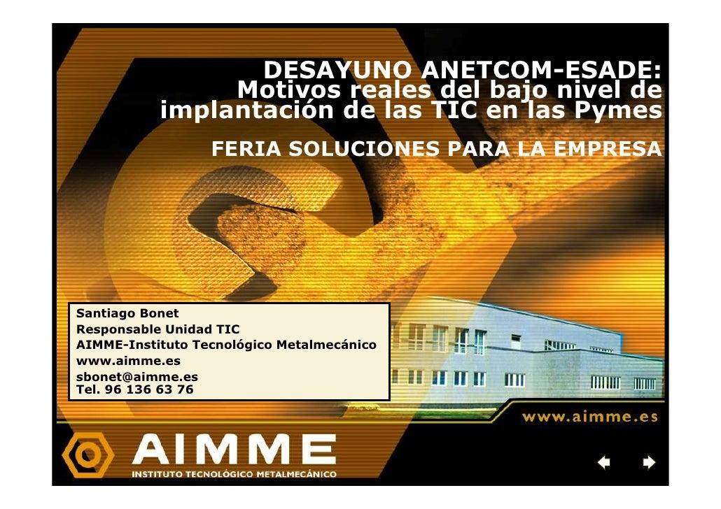 DESAYUNO ANETCOM-ESADE:                 Motivos reales del bajo nivel de            implantación de las TIC en las Pymes  ...