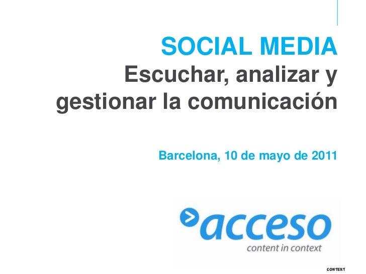 SOCIAL MEDIA<br />Escuchar, analizar y gestionar la comunicación<br />Barcelona, 10 de mayo de 2011<br />