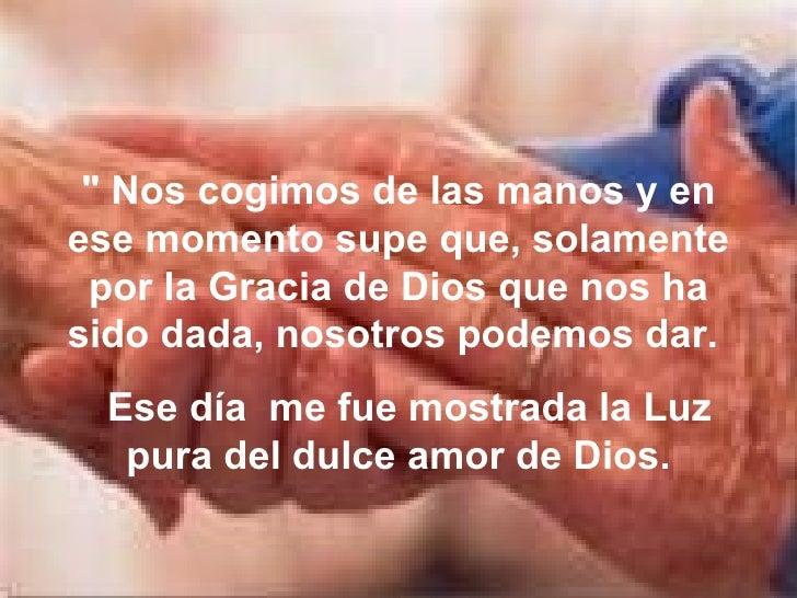 """"""" Nos cogimos de las manos y en ese momento supe que, solamente por la Gracia de Dios que nos ha sido dada, nosotros ..."""