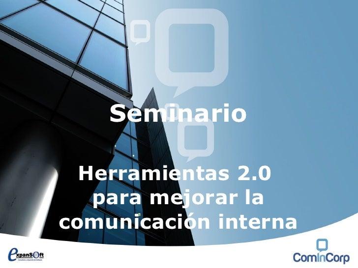 Seminario    Herramientas 2.0    para mejorar la comunicación interna