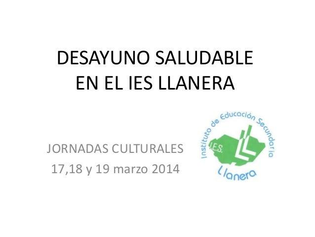 DESAYUNO SALUDABLE EN EL IES LLANERA JORNADAS CULTURALES 17,18 y 19 marzo 2014