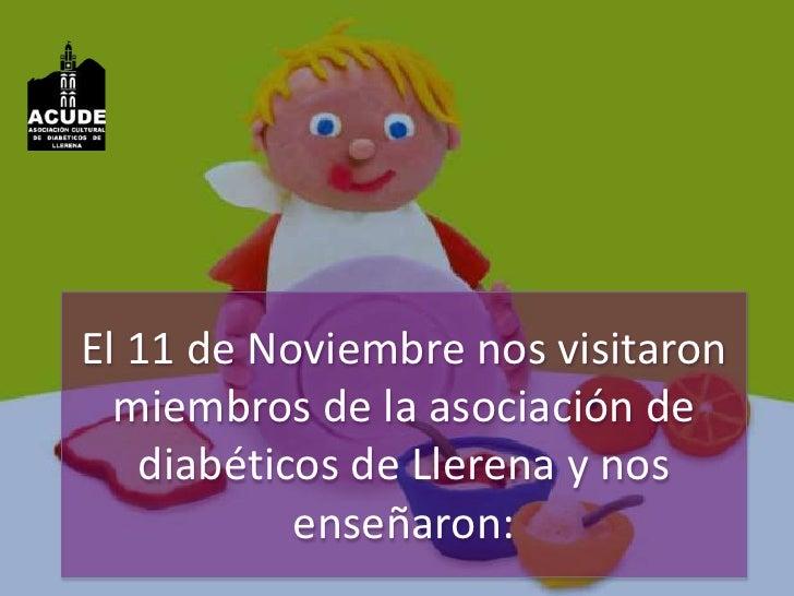 El 11 de Noviembre nos visitaron miembros de la asociación de diabéticos de Llerena y nos enseñaron:<br />