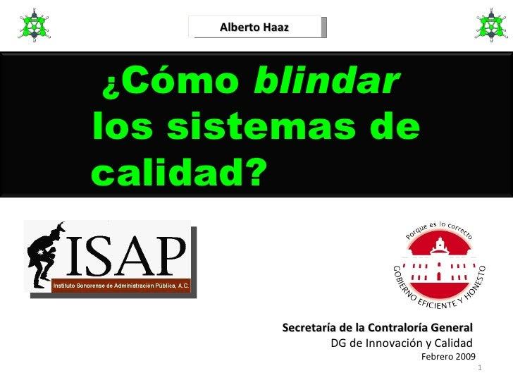 Secretaría de la Contraloría General  DG de Innovación y Calidad  Febrero 2009 Alberto Haaz ¿ Cómo  blindar   los sistemas...