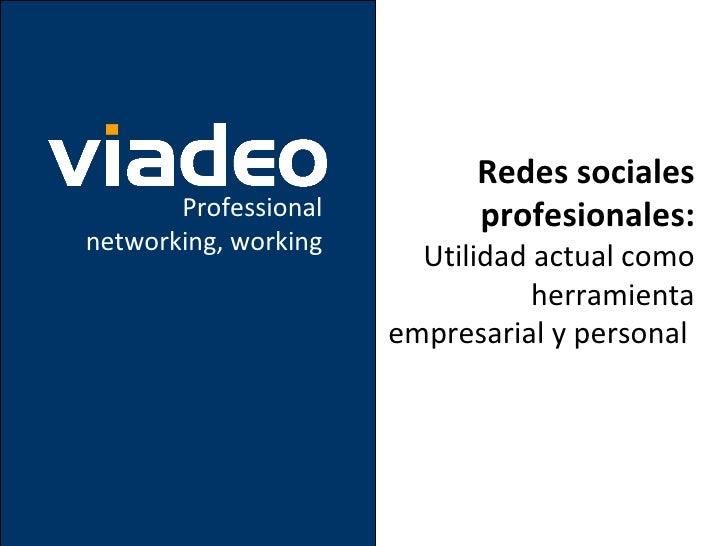 Redes sociales profesionales:   Utilidad actual como herramienta empresarial y personal  Professional networking, working