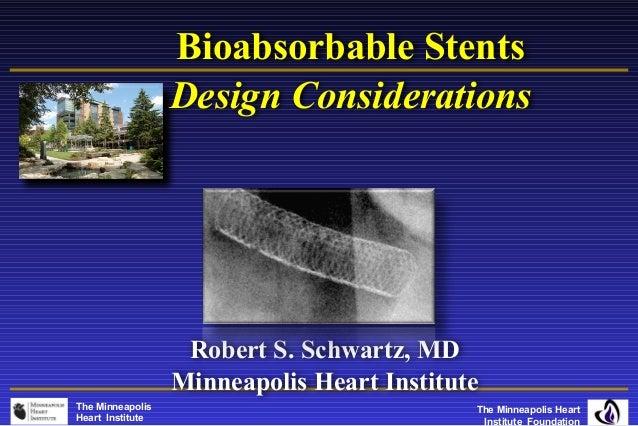 Bioabsorbable Stents                  Design Considerations                   Robert S. Schwartz, MD                  Minn...