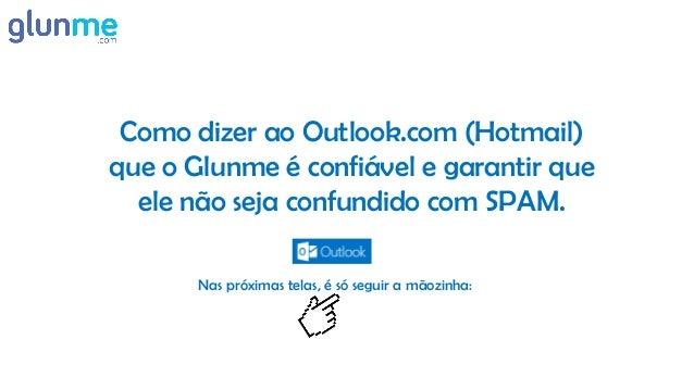 Como dizer ao Outlook.com (Hotmail)que o Glunme é confiável e garantir que  ele não seja confundido com SPAM.       Nas pr...