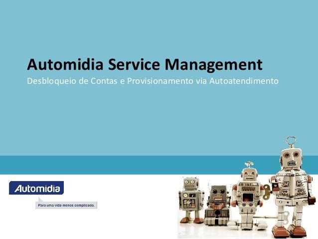 Automidia Service ManagementDesbloqueio de Contas e Provisionamento via Autoatendimento