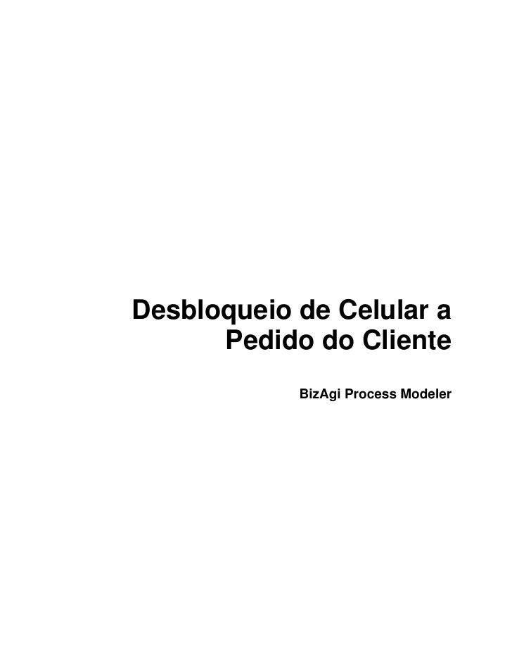 Desbloqueio de Celular a       Pedido do Cliente             BizAgi Process Modeler