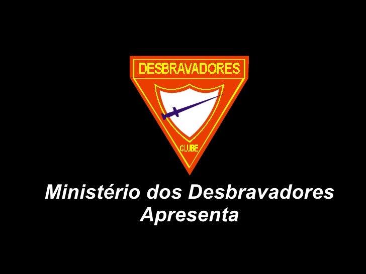 Ministério dos Desbravadores Apresenta