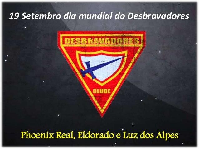19 Setembro dia mundial do Desbravadores Phoenix Real, Eldorado e Luz dos Alpes