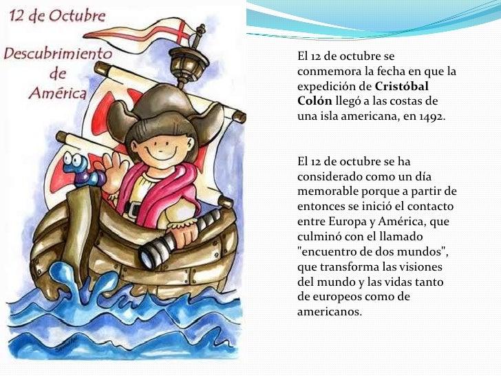 El 12 de octubre se conmemora la fecha en que la expedición de Cristóbal Colón llegó a las costas de una isla americana, e...