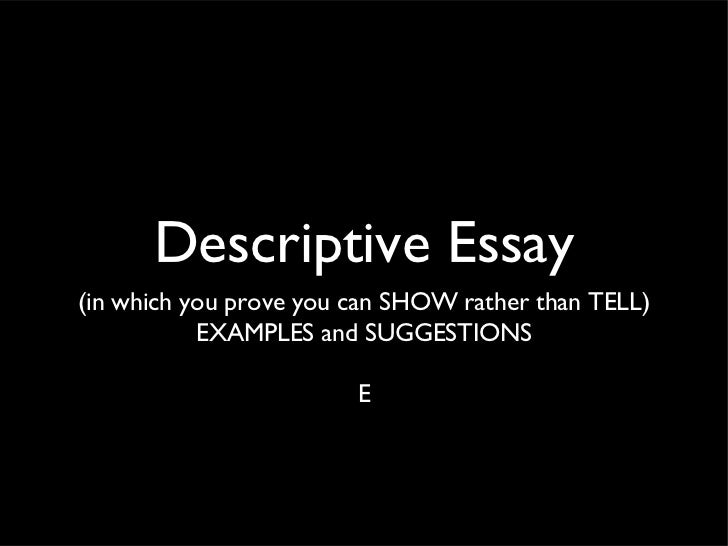Descriptive Essay(in which you prove you can SHOW rather than TELL)           EXAMPLES and SUGGESTIONS                    ...