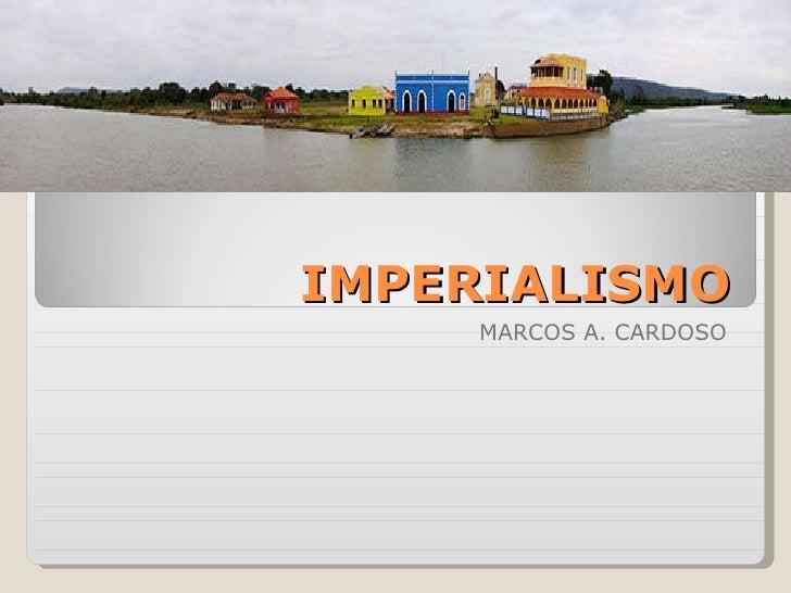 IMPERIALISMO MARCOS A. CARDOSO
