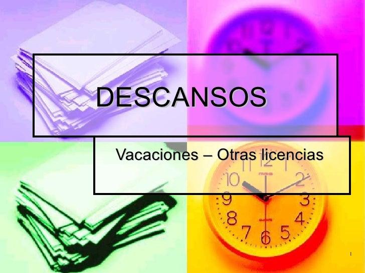 DESCANSOS  Vacaciones – Otras licencias