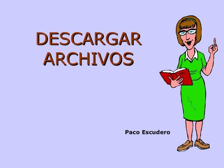 DESCARGAR ARCHIVOS Paco Escudero