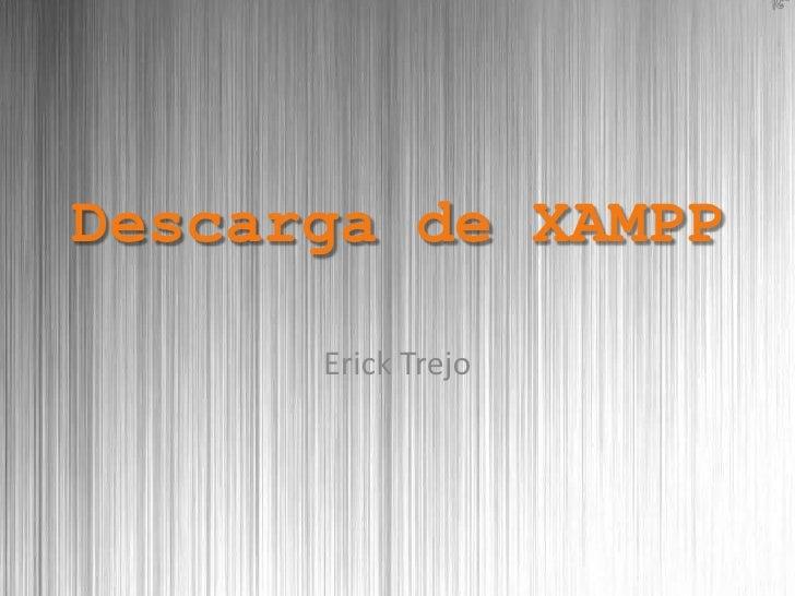 Descarga de XAMPP      Erick Trejo