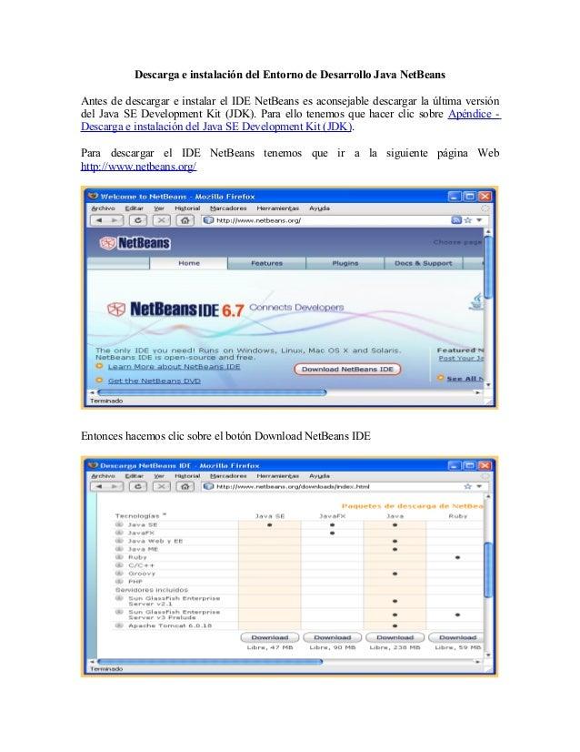 Descarga e instalación del Entorno de Desarrollo Java NetBeansAntes de descargar e instalar el IDE NetBeans es aconsejable...