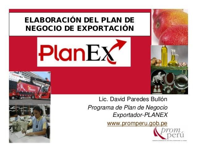 ELABORACIÓN DEL PLAN DENEGOCIO DE EXPORTACIÓN                 Lic. David Paredes Bullón             Programa de Plan de Ne...