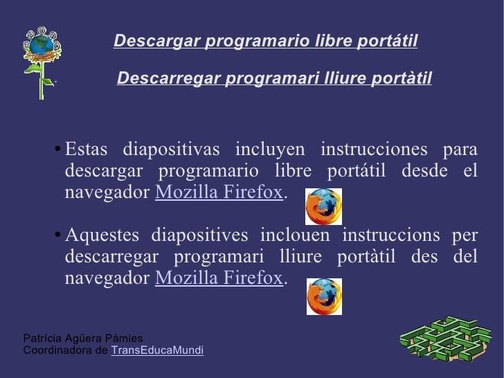 Descargar programario libre portátil Descarregar programari lliure portàtil <ul><li>Estas diapositivas incluyen instruccio...