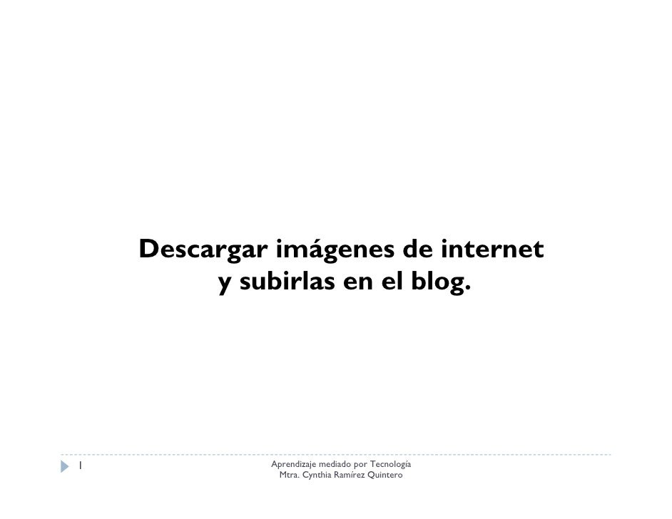Descargar imágenes de internet          y subirlas en el blog.                              g     1            Aprendizaje...
