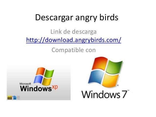 Descargar angry birds Link de descarga http://download.angrybirds.com/ Compatible con
