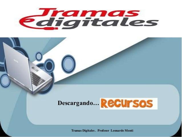 Líneas de Tiempo On Line  Descargando…  Tramas Digitales . Profesor Leonardo Monti