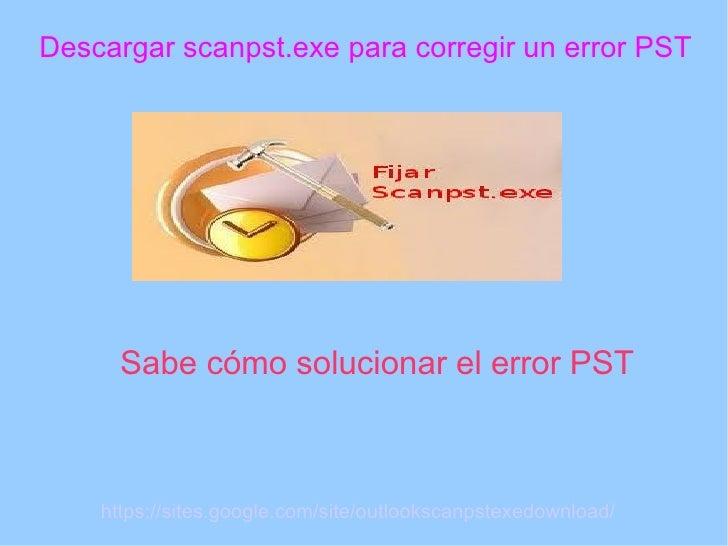 Descargar scanpst.exe para corregir un error PST      Sabe cómo solucionar el error PST    https://sites.google.com/site/o...