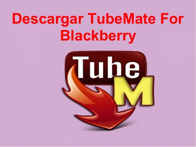 Descargar TubeMate For Blackberry