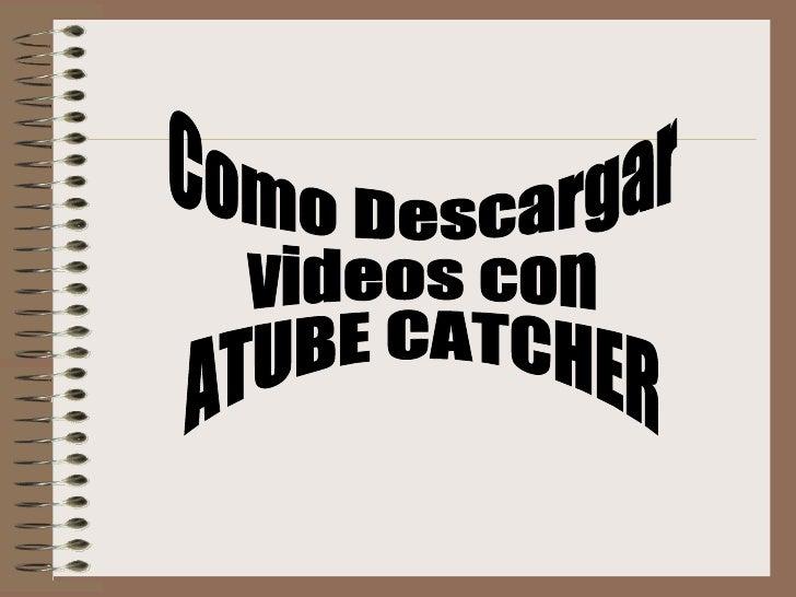 Descargar e instalar el programa en      nuestra computadora1- Descargamos el programa Atube Catcher desde       http://at...