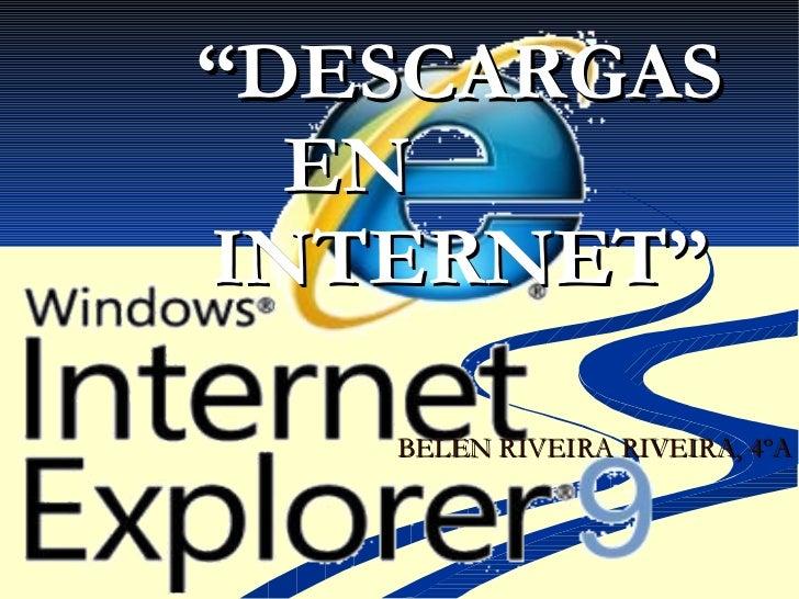""""""" DESCARGAS EN  INTERNET"""" BELÉN RIVEIRA RIVEIRA, 4ºA"""