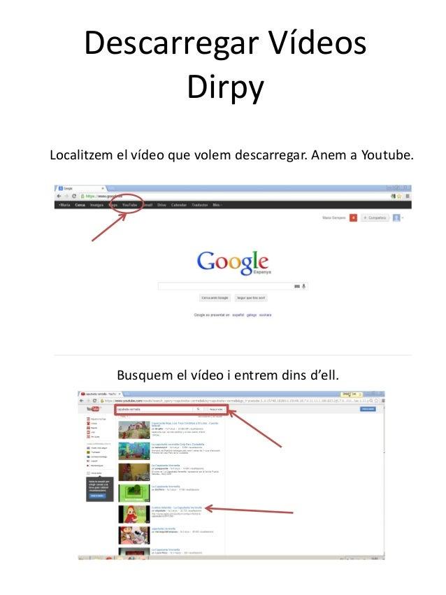 Descarregar VídeosDirpyLocalitzem el vídeo que volem descarregar. Anem a Youtube.Busquem el vídeo i entrem dins d'ell.