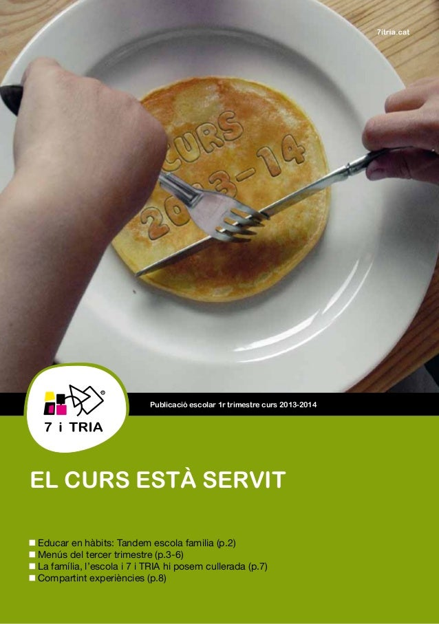 Publicació escolar 1r trimestre curs 2013-2014 EL CURS ESTÀ SERVIT Educar en hàbits: Tandem escola familia (p.2) Menús del...