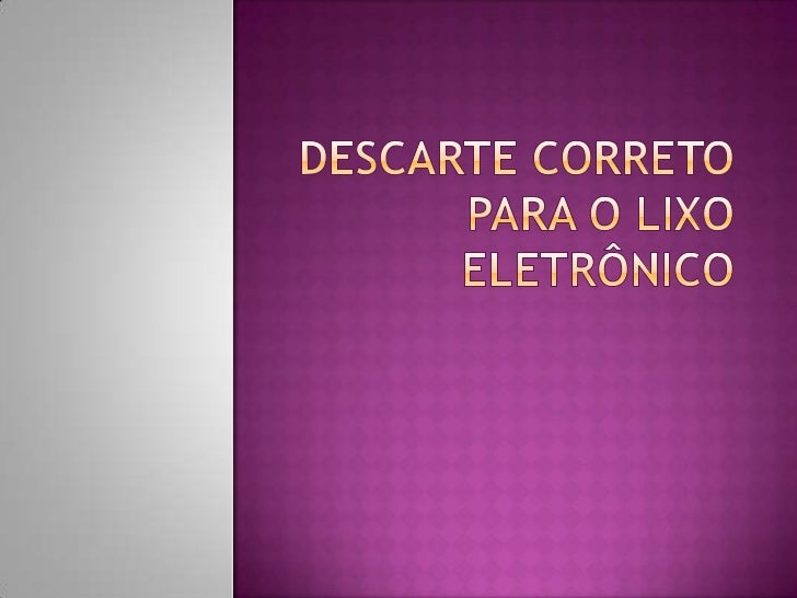DESCARTE CORRETO PARA O LIXO ELETRÔNICO<br />