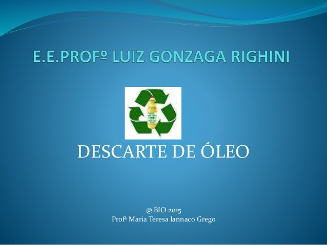 DESCARTE DE ÓLEO @ BIO 2015 Profª Maria Teresa Iannaco Grego