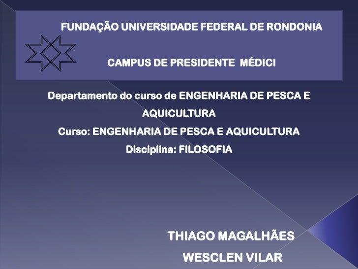 FUNDAÇÃO UNIVERSIDADE FEDERAL DE RONDONIA          CAMPUS DE PRESIDENTE MÉDICIDepartamento do curso de ENGENHARIA DE PESCA...