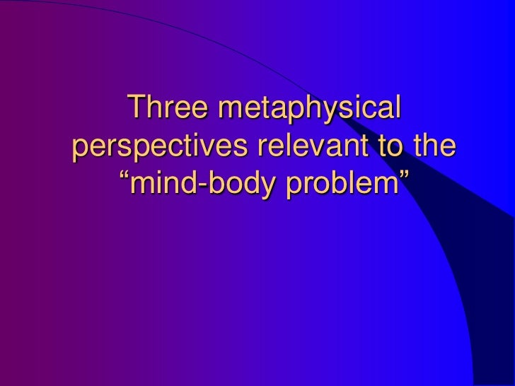 descartes views on the mind and body Our body and mind seem to be intimately connected  is the view that the mind  is in fact all that exists,  and mind led descartes to conclude that while the mind.