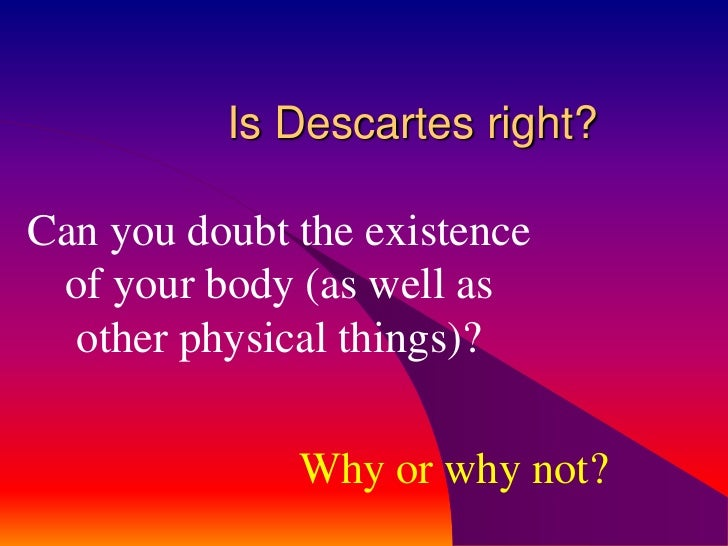 descartes methods of doubt Descartes' method of universal doubt in the first meditation descartes is a renowned name that is recognized by many as the father of current philosophy he.