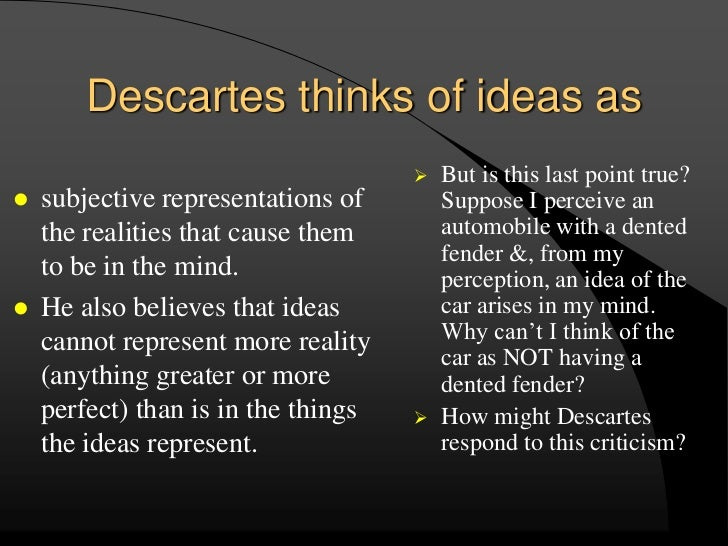 descartes reality and the existence of Descartes' meditations on first philosophy descartes descartes argument for the existence of god must rely on metaphysical an idea is just a representation like a picture and doesn't seem to require that anything comparable exist in reality descartes doesn't give us.