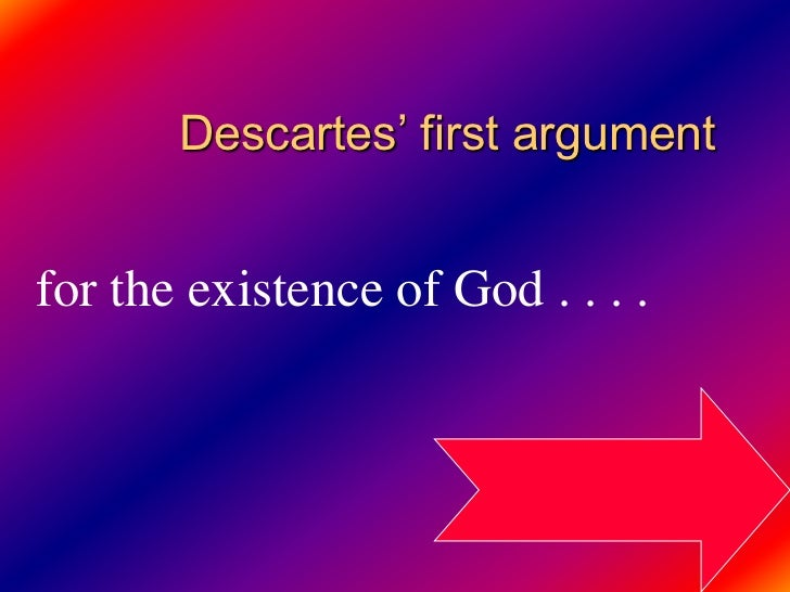a discusson of descartes ideas on the existence of god Philosophy 2a metaphysics and classics in philosophy 1999 is reliable only after establishing god's existence of study guide to descartes.