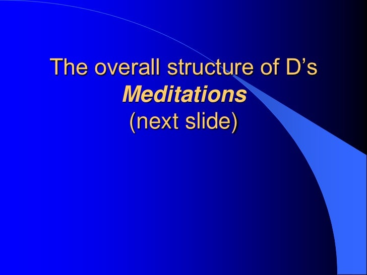 an introduction and an analysis of the sixth meditation by descartes Introduction to the html edition  descartes' meditations meditation vi of the existence of material things, and of the real distinction between the mind and body .