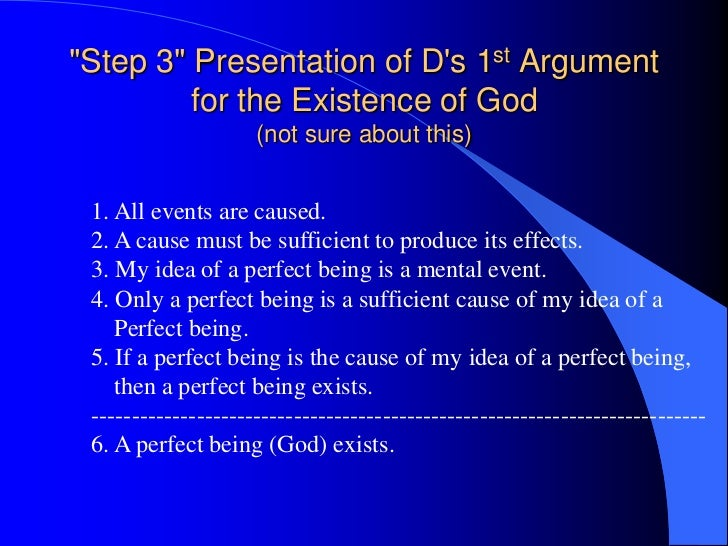 a discusson of descartes ideas on the existence of god The argument for the existence of god from the fact that i have an idea of him (1st proof in meditation 3) the argument from my own existence (2nd proof in meditation 3) the ontological argument for god's existence (3rd proof on meditation 5) in order for a given idea to contain such and such.
