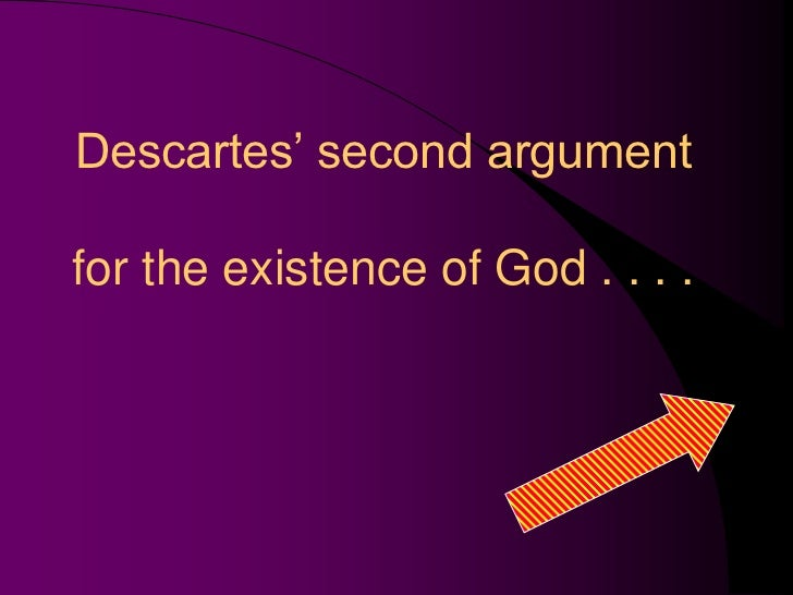 an analysis on descartes argument on the existence of god Most of the arguments for god's existence rely on at least one empirical premise for example, the fine-tuning version of the on this line of analysis.