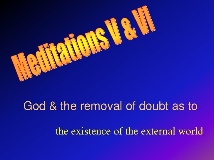 descartes argument of the existence of god in the third meditation Written by rene descartes, translated by jonathan bennet  hobbes accuses  descartes' for very unoriginally incorporating the dream argument, namely that  there is no coherent  third meditation: the existence of god.