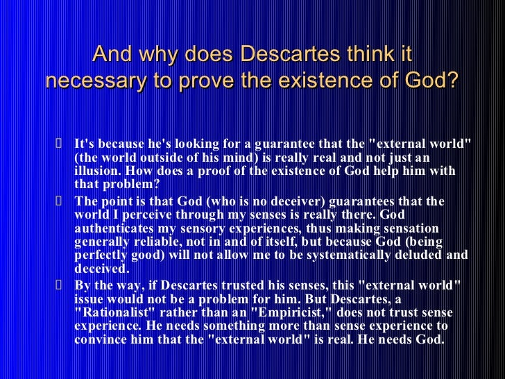 descartes proof for the existence of The existence of god has always been an arguable topic descartes' however, believed that he had proof of god's existence through an intense analysis of the mind.