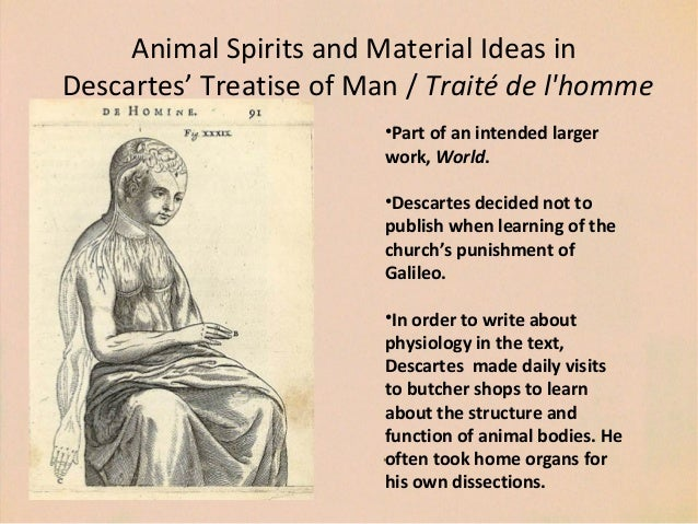 Animal Spirits and Material Ideas in Descartes' Treatise of Man / Traité de l'homme •Part of an intended larger work, Worl...