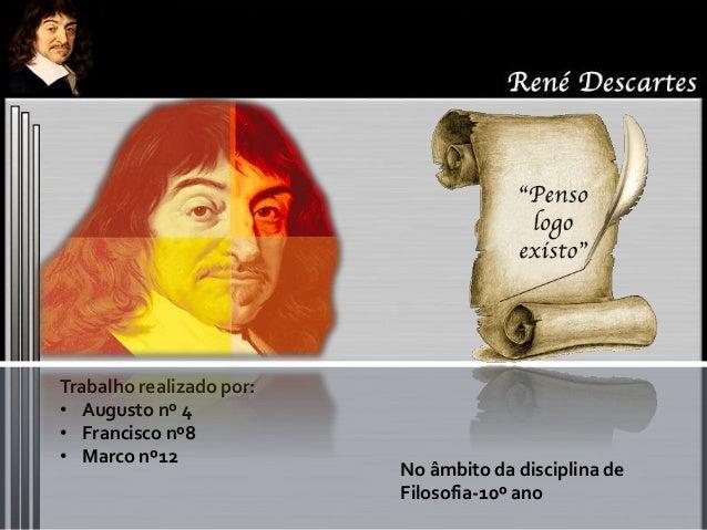 Trabalho realizado por: • Augusto nº 4 • Francisco nº8 • Marco nº12 No âmbito da disciplina de Filosofia-10º ano
