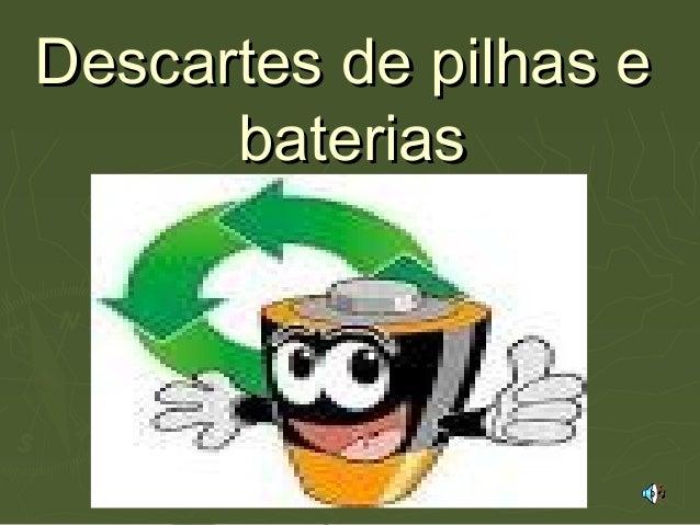Descartes de pilhas eDescartes de pilhas e bateriasbaterias