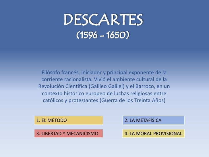 Filósofo francés, iniciador y principal exponente de la corriente racionalista. Vivió el ambiente cultural de laRevolución...