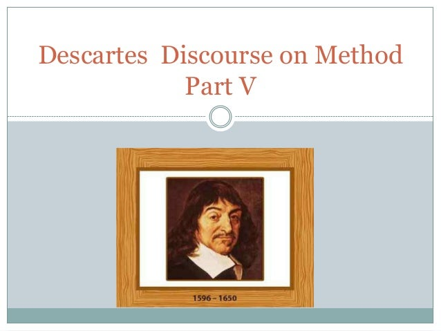 Descartes Discourse on Method            Part V